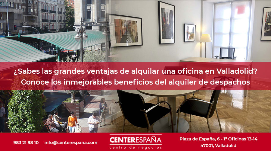 ventajas alquilar oficinas en Valladolid